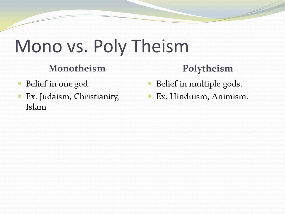 Mono vs. Poly Theism Monotheism Polytheism Belief in one god.