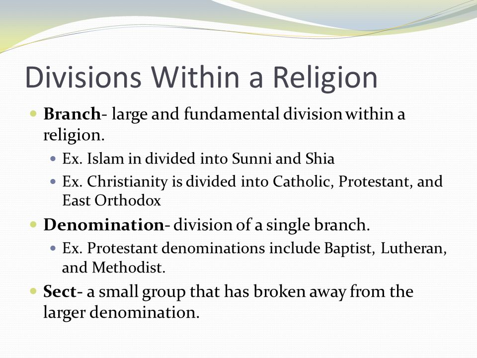 Divisions Within a Religion Branch- large and fundamental division within a religion.