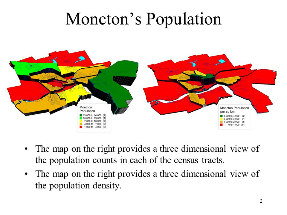 2 Moncton's Population The map on the right provides a three dimensional view of the population counts in each of the census tracts.
