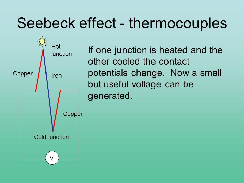 Seebeck effect - thermocouples If one junction is heated and the other cooled the contact potentials change.