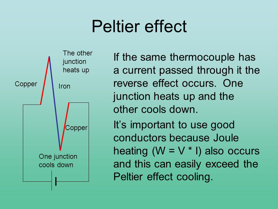 Peltier effect If the same thermocouple has a current passed through it the reverse effect occurs.