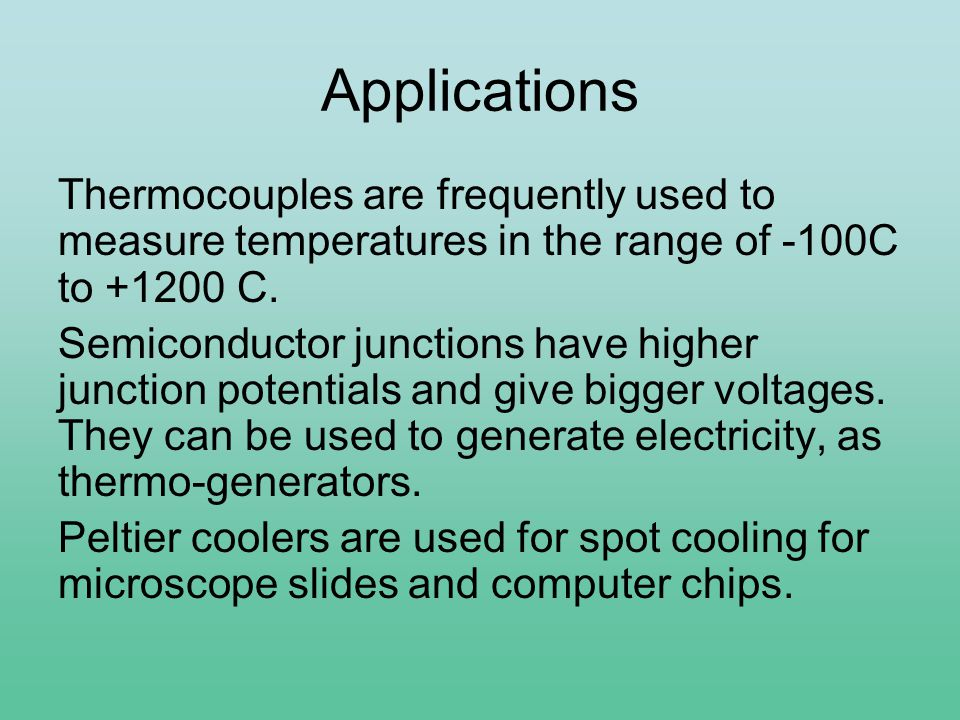 Applications Thermocouples are frequently used to measure temperatures in the range of -100C to C.