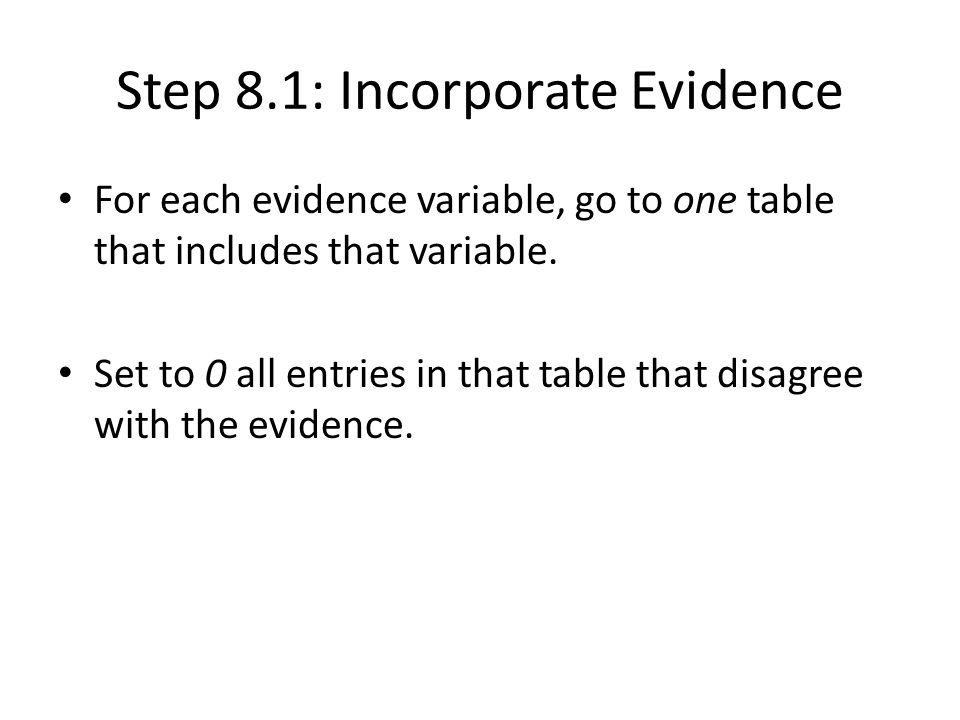 Step 8.1: Incorporate Evidence For each evidence variable, go to one table that includes that variable.