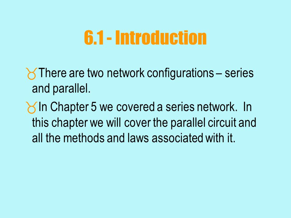 6.1 - Introduction  There are two network configurations – series and parallel.