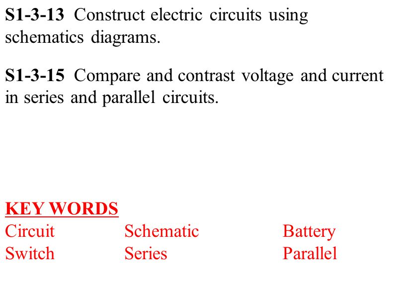 S Construct electric circuits using schematics diagrams. S Compare ...