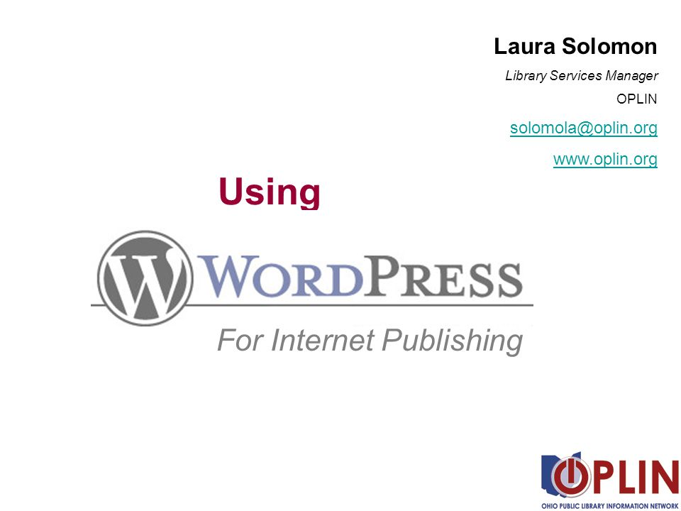 Using For Internet Publishing Laura Solomon Library Services Manager OPLIN