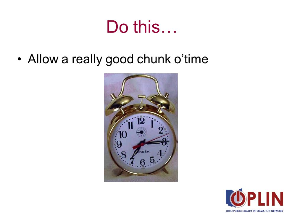 Do this… Allow a really good chunk o'time