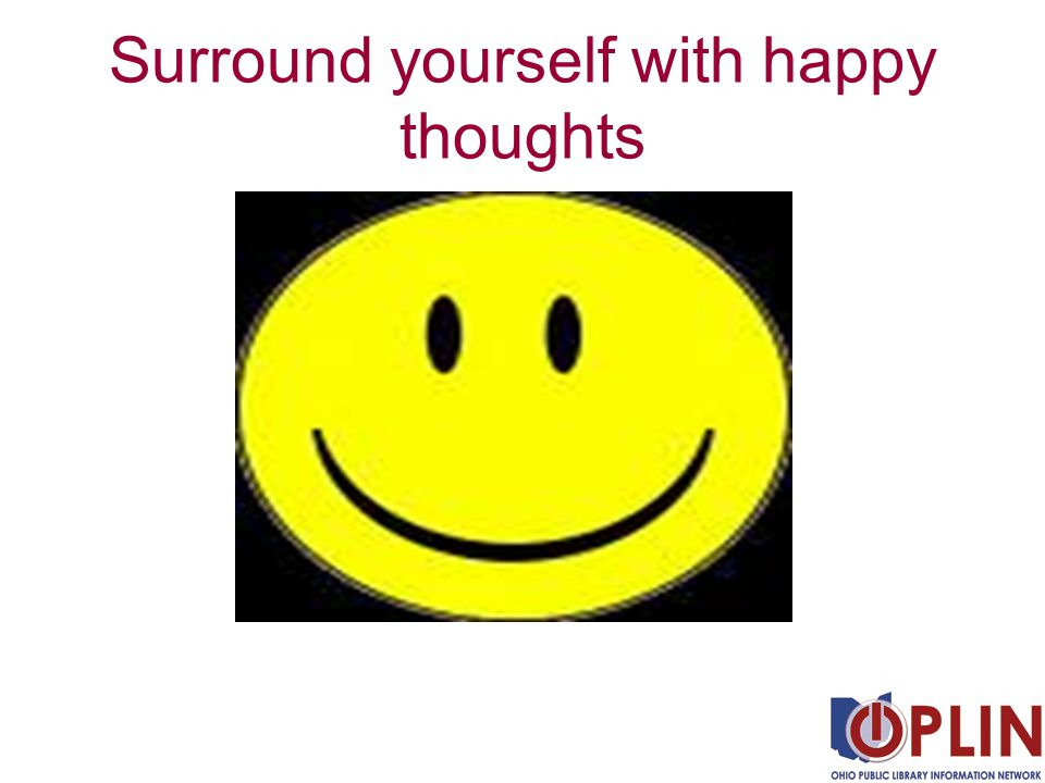 Surround yourself with happy thoughts