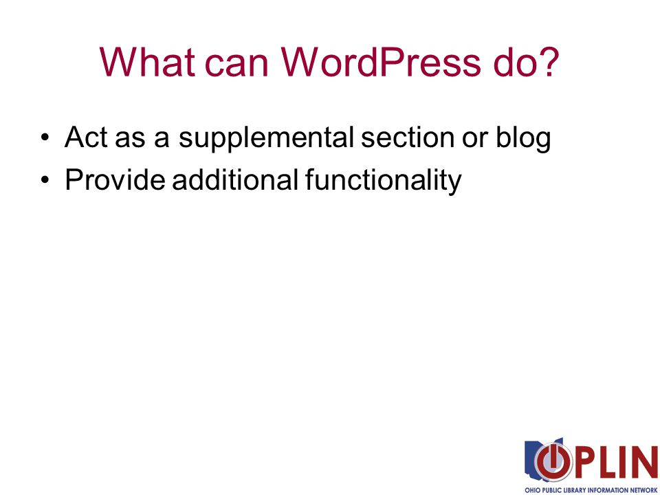 What can WordPress do Act as a supplemental section or blog Provide additional functionality