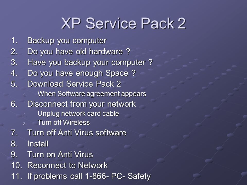 XP Service Pack 2 1.Backup you computer 2.Do you have old hardware .