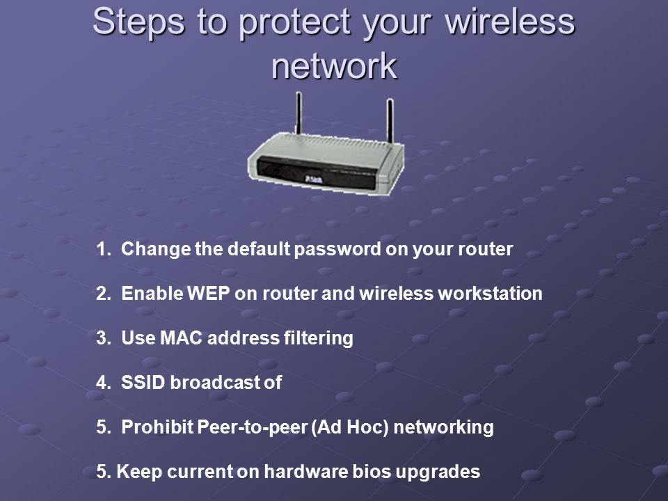 Steps to protect your wireless network 1.Change the default password on your router 2.