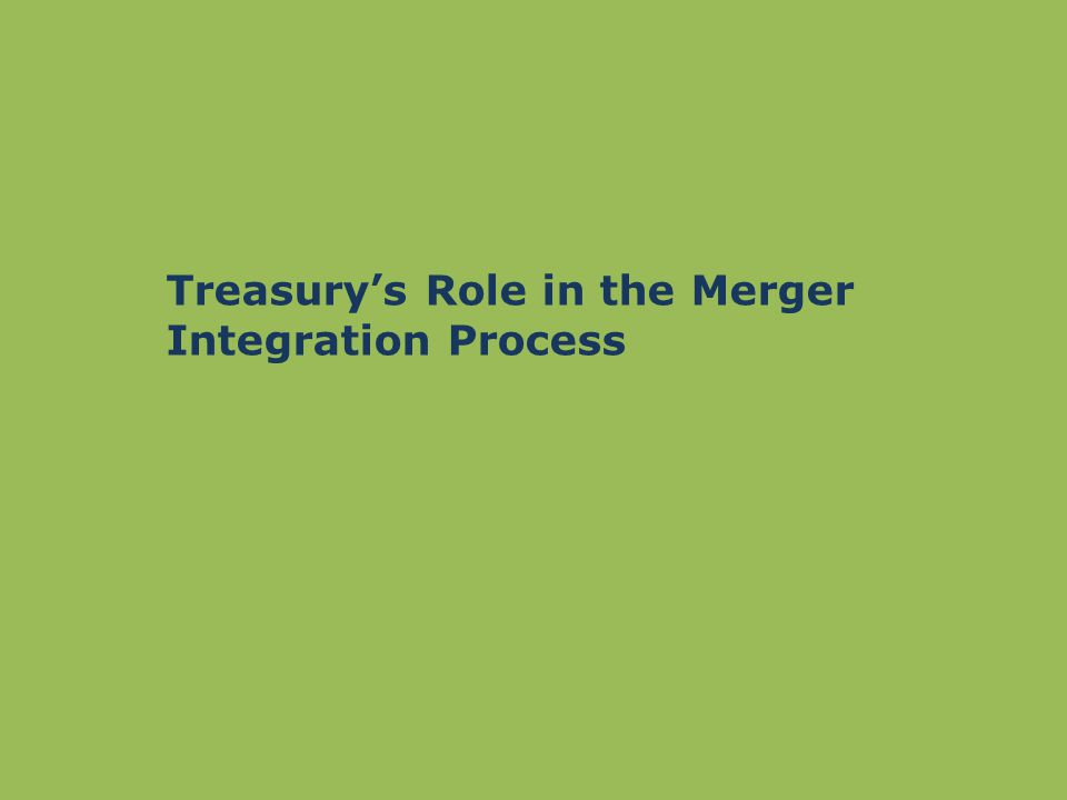 Treasury's Role in the Merger Integration Process