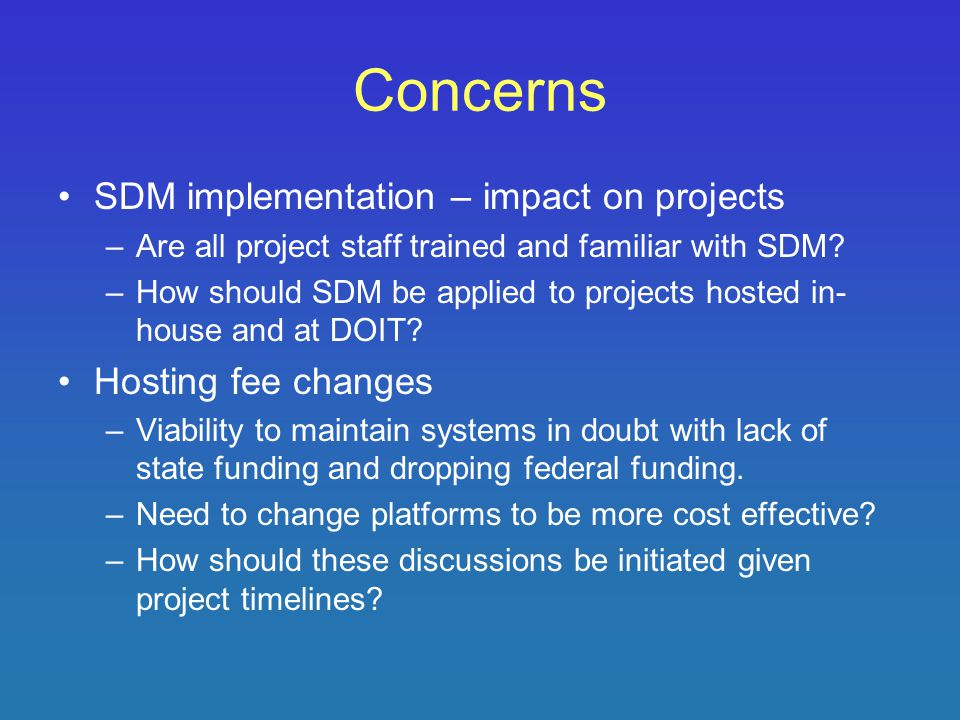 Concerns SDM implementation – impact on projects –Are all project staff trained and familiar with SDM.