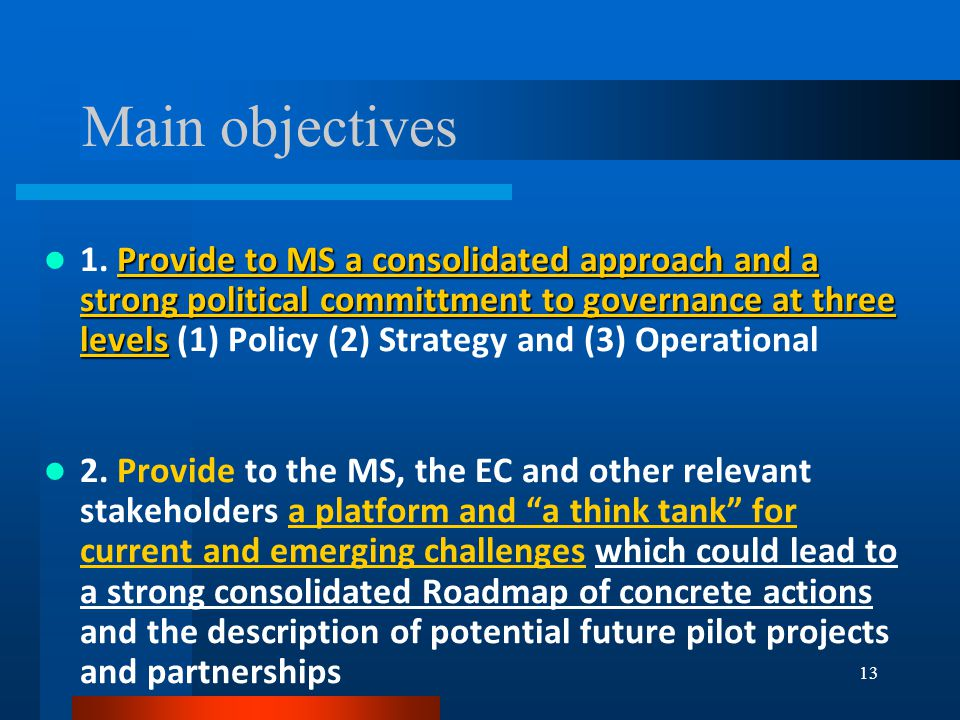 13 Main objectives Provide to MS a consolidated approach and a strong political committment to governance at three levels 1.