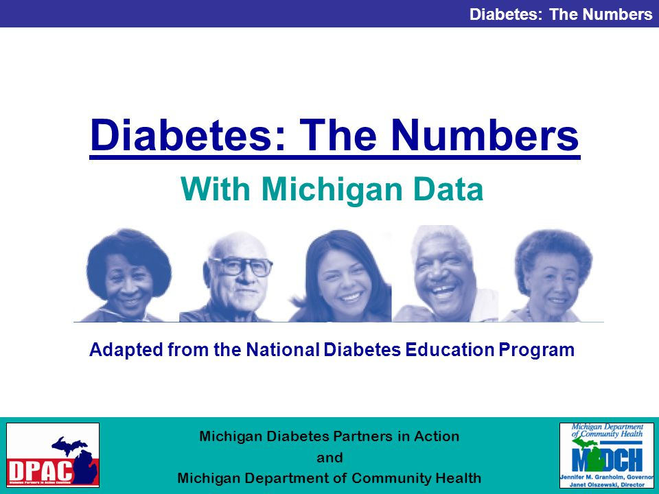 Diabetes: The Numbers Michigan Diabetes Partners in Action and Michigan Department of Community Health Diabetes: The Numbers Adapted from the National Diabetes Education Program With Michigan Data