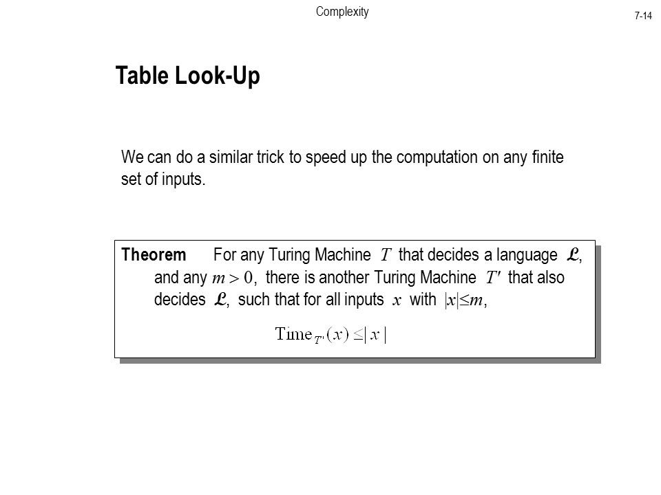 Complexity 7-14 Table Look-Up We can do a similar trick to speed up the computation on any finite set of inputs.
