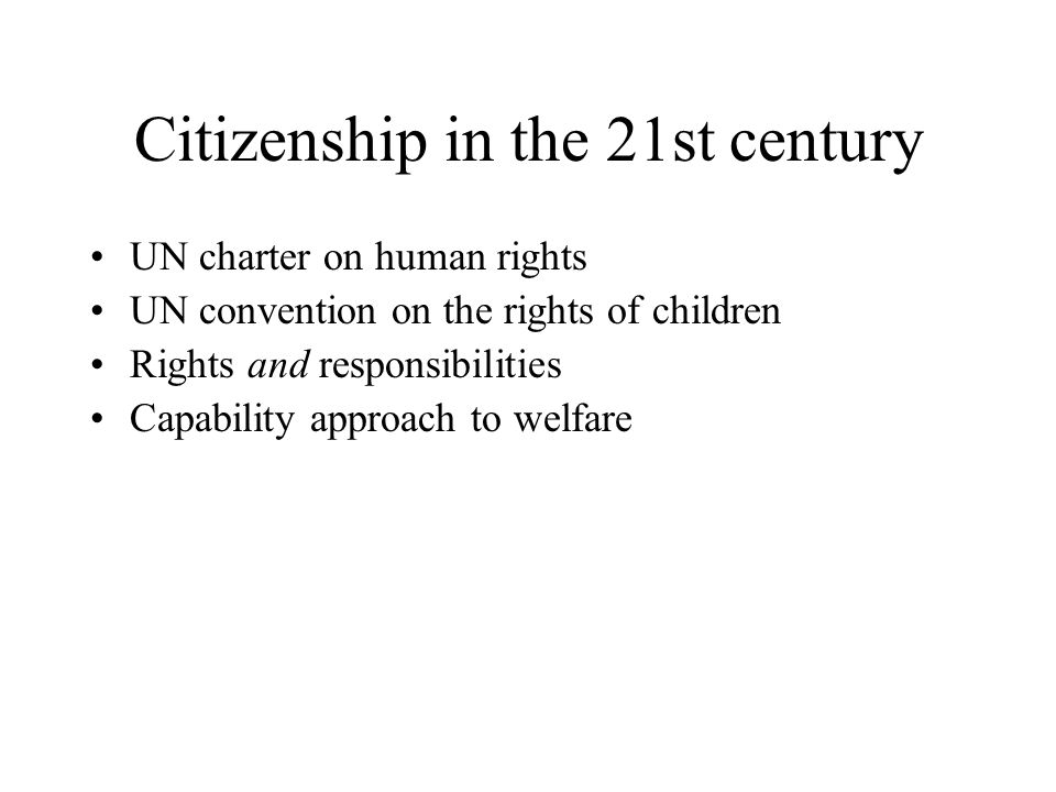 Citizenship in the 21st century UN charter on human rights UN convention on the rights of children Rights and responsibilities Capability approach to welfare