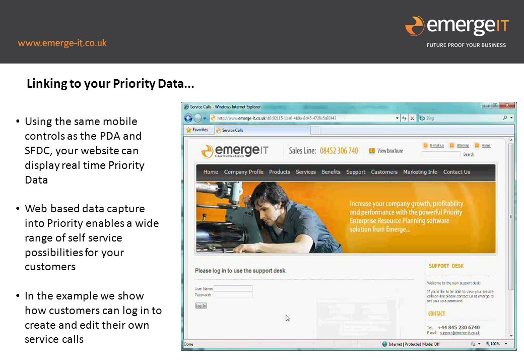 Picture to fill this blue space Using the same mobile controls as the PDA and SFDC, your website can display real time Priority Data Web based data capture into Priority enables a wide range of self service possibilities for your customers In the example we show how customers can log in to create and edit their own service calls Linking to your Priority Data...