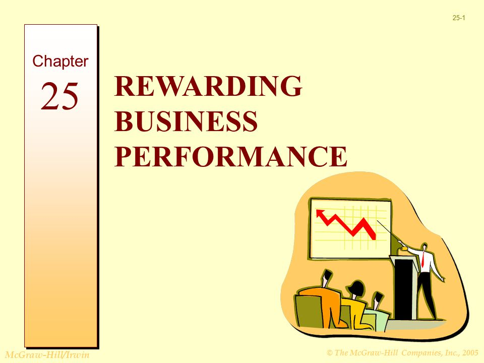 © The McGraw-Hill Companies, Inc., 2005 McGraw-Hill/Irwin 25-1 REWARDING BUSINESS PERFORMANCE Chapter 25