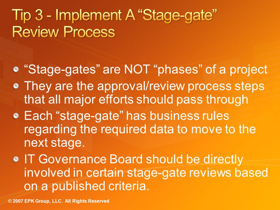 Stage-gates are NOT phases of a project They are the approval/review process steps that all major efforts should pass through Each stage-gate has business rules regarding the required data to move to the next stage.