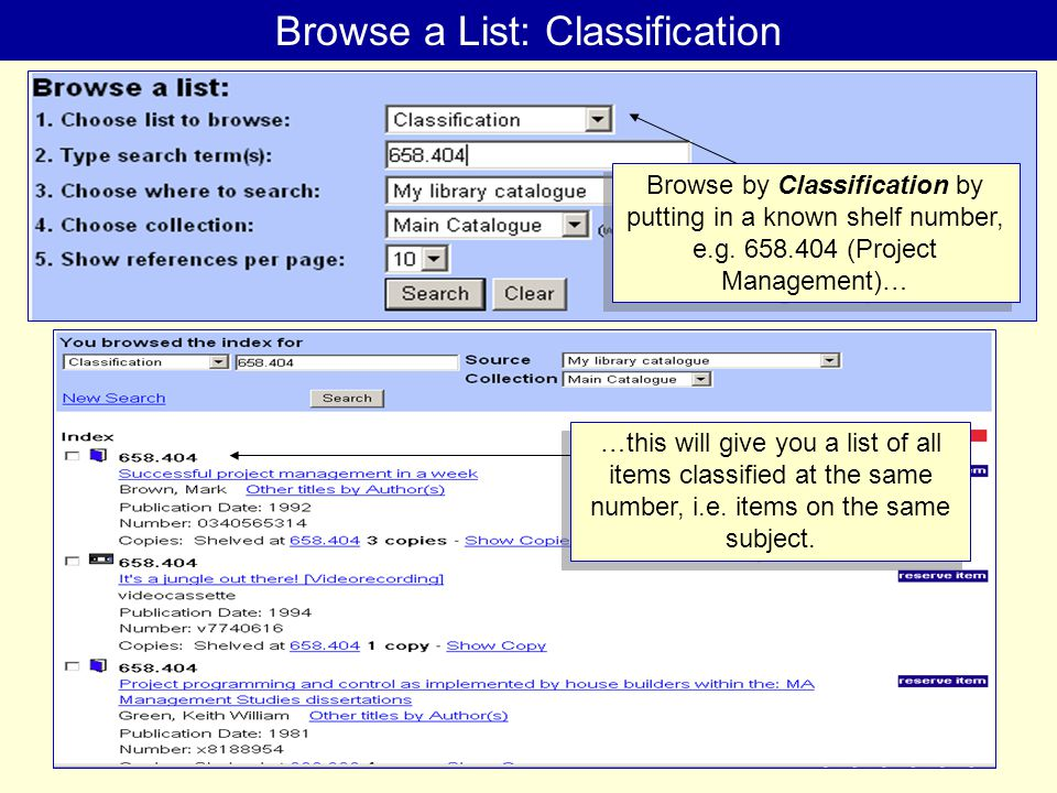 Browse a List: Classification Browse by Classification by putting in a known shelf number, e.g.