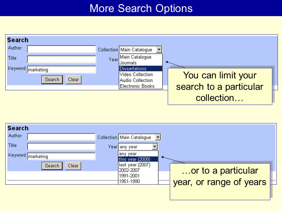 More Search Options You can limit your search to a particular collection… …or to a particular year, or range of years