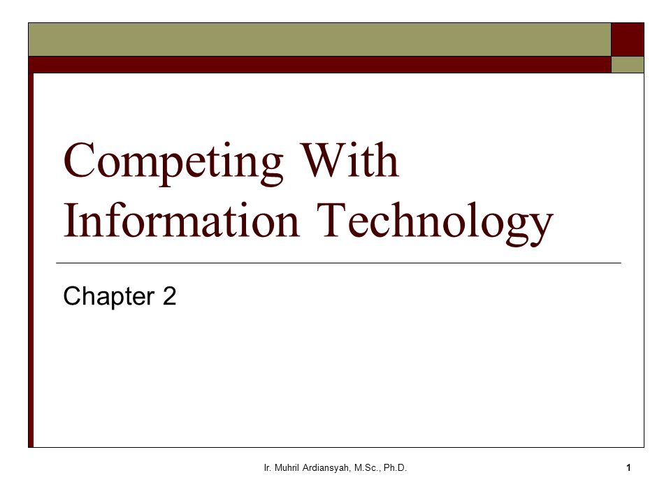 Ir. Muhril Ardiansyah, M.Sc., Ph.D.1 Competing With Information Technology Chapter 2
