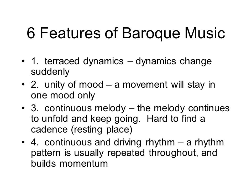 6 Features of Baroque Music 1. terraced dynamics – dynamics change suddenly 2.