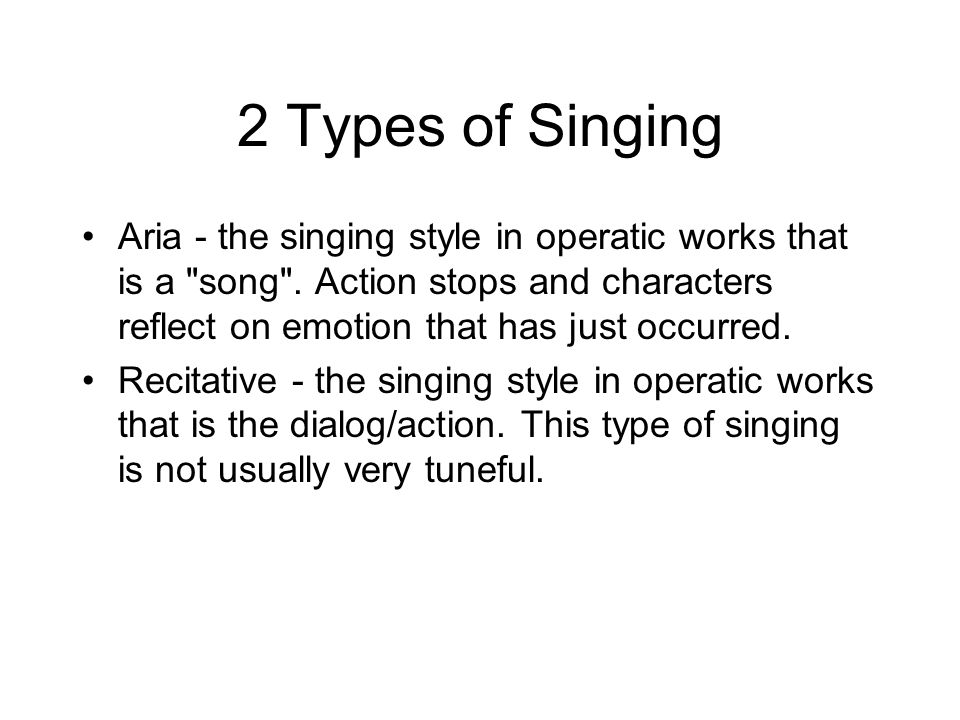 2 Types of Singing Aria - the singing style in operatic works that is a song .
