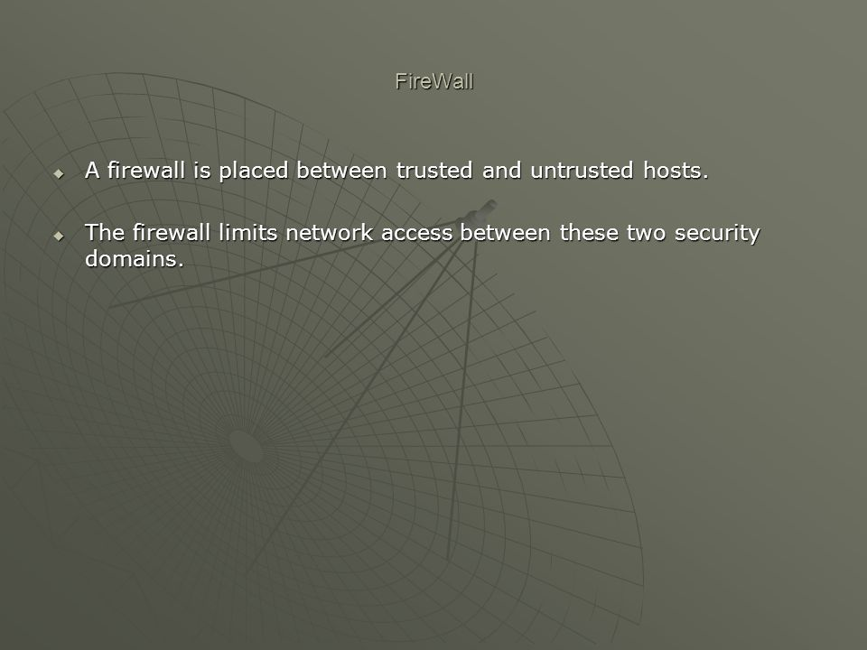 FireWall  A firewall is placed between trusted and untrusted hosts.