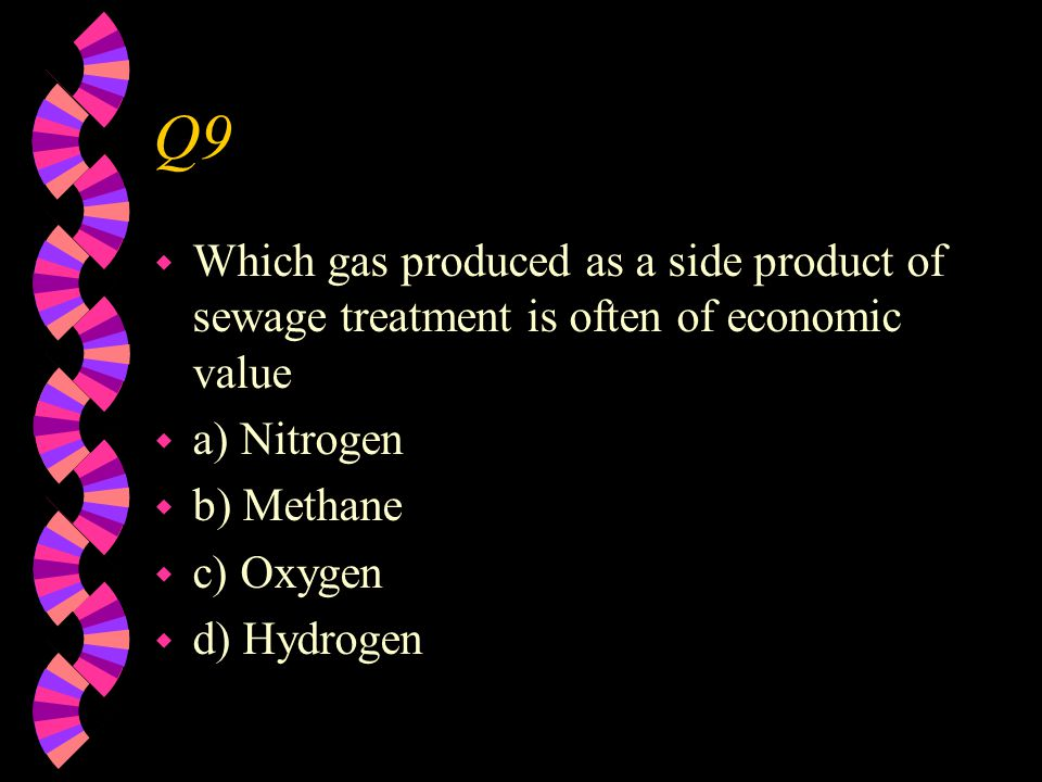Q9 w Which gas produced as a side product of sewage treatment is often of economic value w a) Nitrogen w b) Methane w c) Oxygen w d) Hydrogen