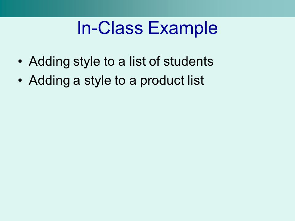 In-Class Example Adding style to a list of students Adding a style to a product list