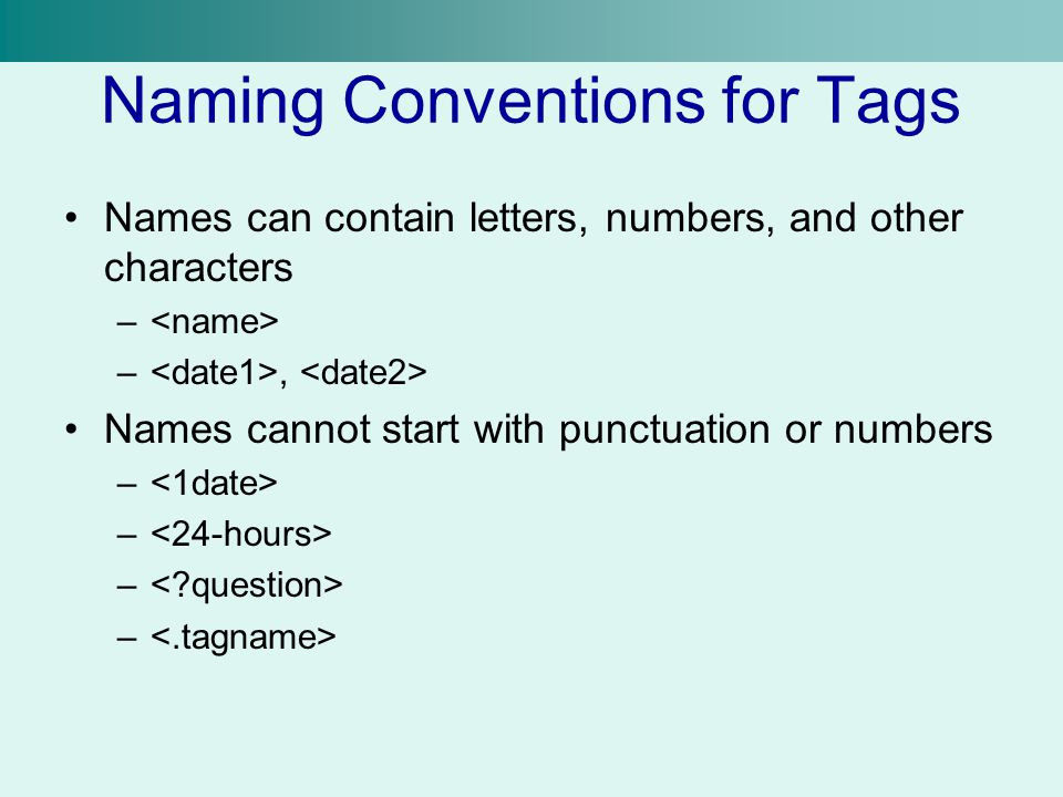 Naming Conventions for Tags Names can contain letters, numbers, and other characters – –, Names cannot start with punctuation or numbers –