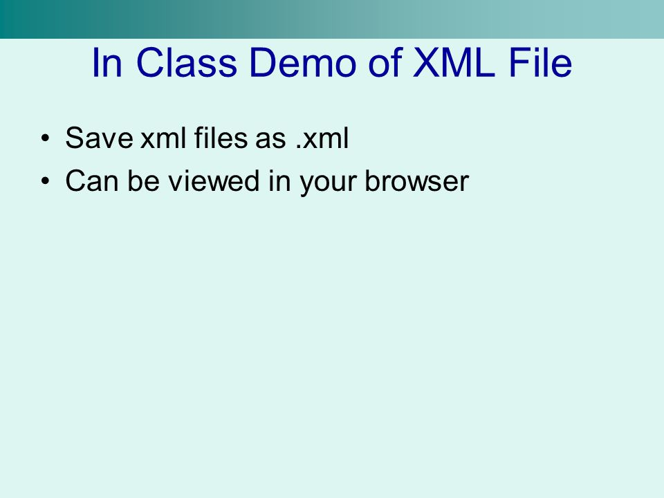 In Class Demo of XML File Save xml files as.xml Can be viewed in your browser