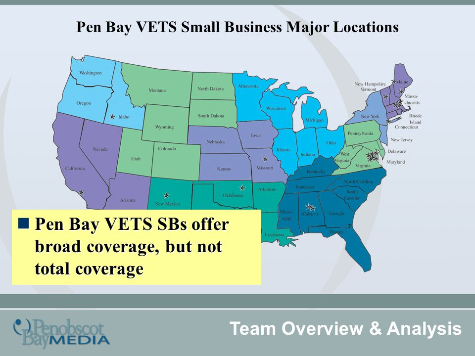 Pen Bay VETS Small Business Major Locations Team Overview & Analysis Pen Bay VETS SBs offer broad coverage, but not total coverage Pen Bay VETS SBs offer broad coverage, but not total coverage