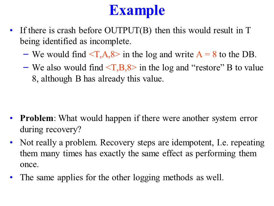 Example If there is crash before OUTPUT(B) then this would result in T being identified as incomplete.