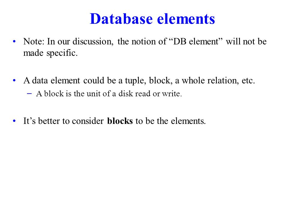 Database elements Note: In our discussion, the notion of DB element will not be made specific.