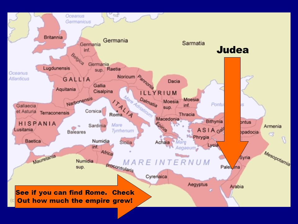 Judea See if you can find Rome. Check Out how much the empire grew!