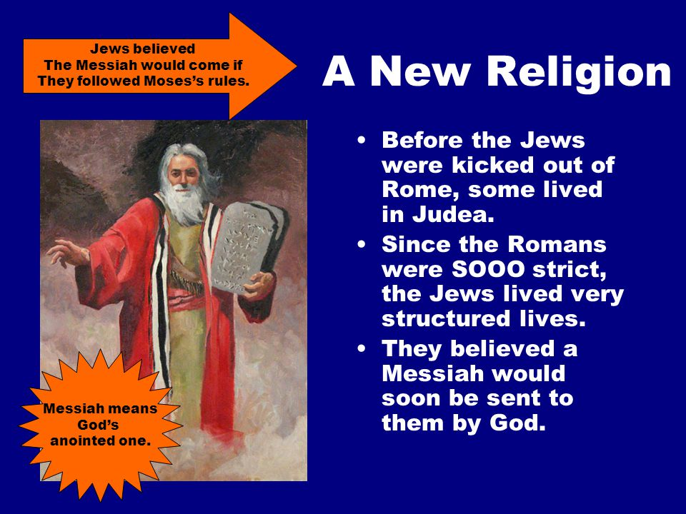A New Religion Before the Jews were kicked out of Rome, some lived in Judea.