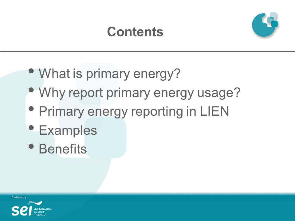 Contents What is primary energy. Why report primary energy usage.