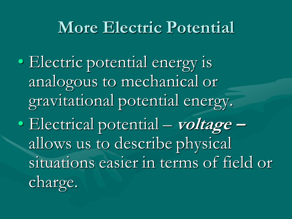 Electric Potential What causes charges to move. What causes a ball to roll down hill.