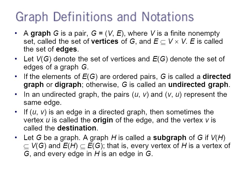 A graph G is a pair, G = (V, E), where V is a finite nonempty set, called the set of vertices of G, and E  V  V.