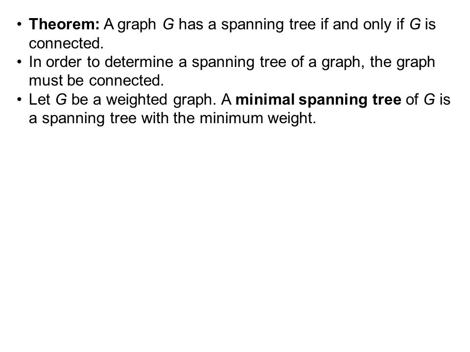 Theorem: A graph G has a spanning tree if and only if G is connected.