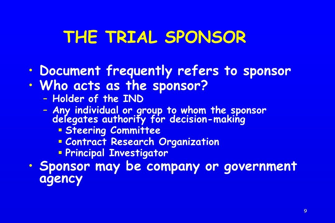 9 THE TRIAL SPONSOR Document frequently refers to sponsor Who acts as the sponsor.