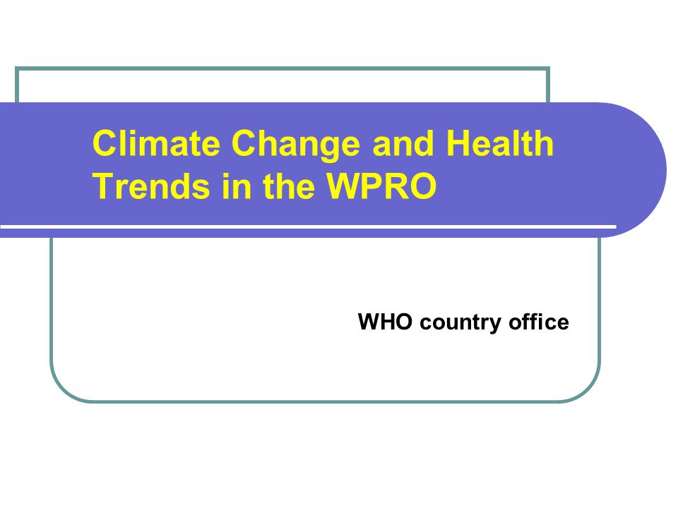 Climate Change and Health Trends in the WPRO WHO country office