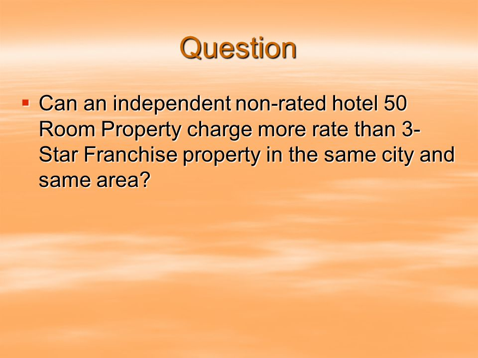 Question  Can an independent non-rated hotel 50 Room Property charge more rate than 3- Star Franchise property in the same city and same area