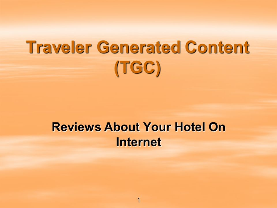 Traveler Generated Content (TGC) Reviews About Your Hotel On Internet 1