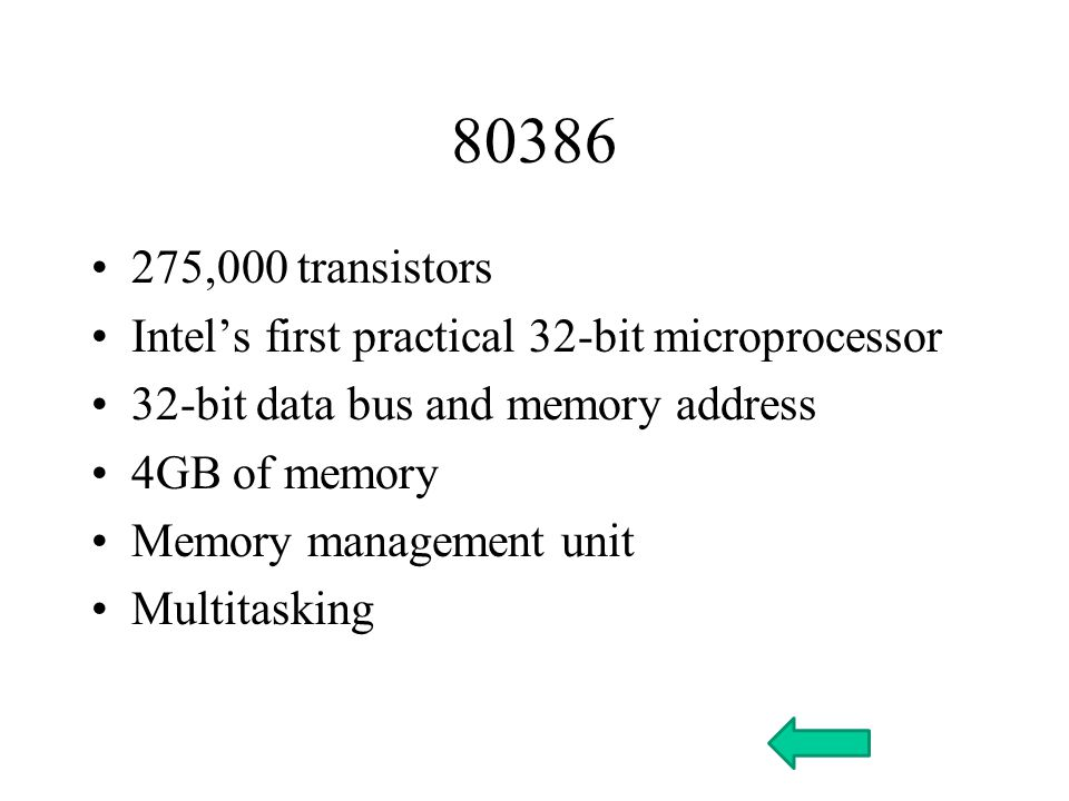 ,000 transistors Intel's first practical 32-bit microprocessor 32-bit data bus and memory address 4GB of memory Memory management unit Multitasking