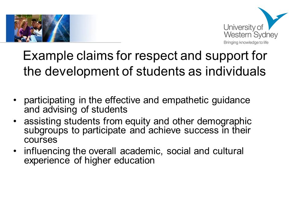 Example claims for respect and support for the development of students as individuals participating in the effective and empathetic guidance and advising of students assisting students from equity and other demographic subgroups to participate and achieve success in their courses influencing the overall academic, social and cultural experience of higher education