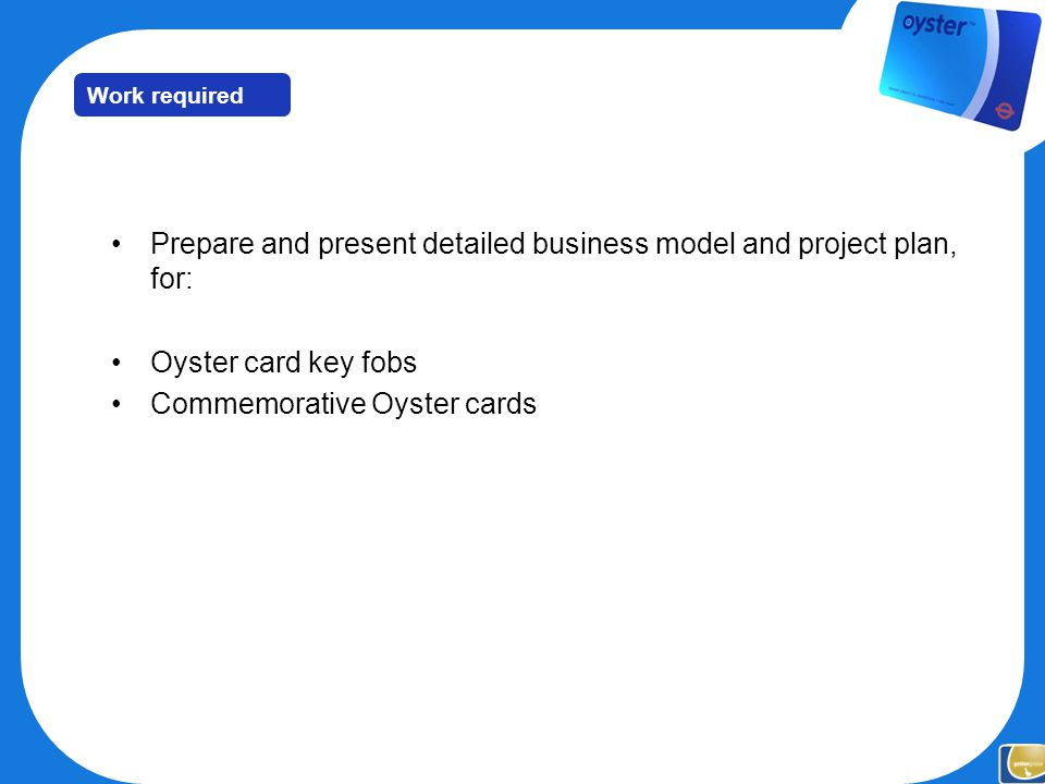 Oyster key fobs and commemorative cards work required prepare and 2 work required prepare and present detailed business model and project plan for oyster card key fobs commemorative oyster cards colourmoves